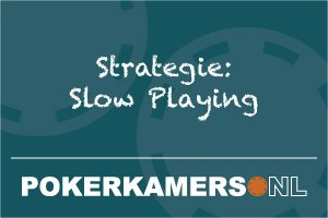 Strategie: Slow Playing